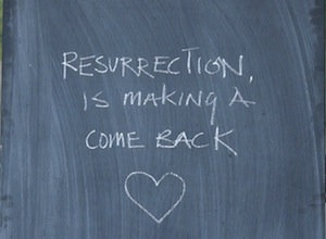 A photo of a chalkboard that reads 'Resurrection is making a comeback'